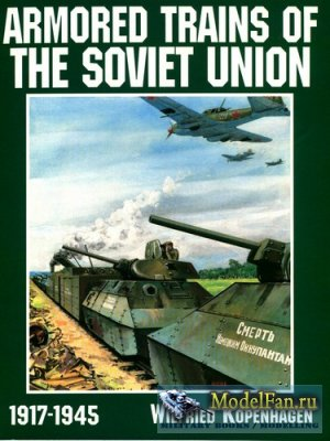 Schiffer Publishing - Armored Trains of the Soviet Union 1917-1945 (Wilfrie ...