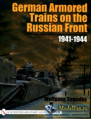 Schiffer Publishing - German Armored Trains on the Russian Front 1941-1944  ...
