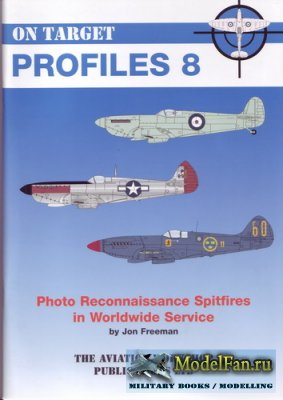 Photo Reconnaisance Spitfires in Worldwide Service (On Target Profiles 8)