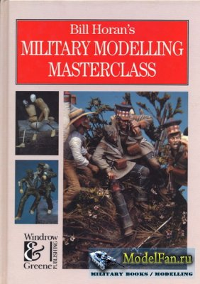 Military Modelling Masterclass (Bill Horan)