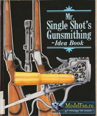 Mr. Single Shot's Gunsmithing - Idea Book
