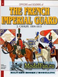 Officers and soldiers of the French Imperial Guard. 2. Cavalry, 1804-1815