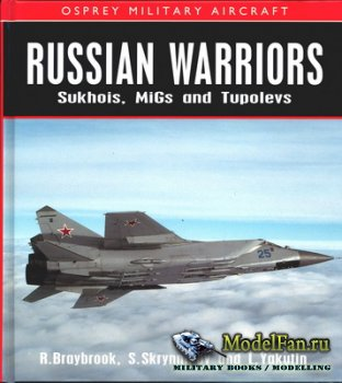 Osprey - Military Aircraft - Russian Warriors. Sukhois, MiGs and Tupolevs