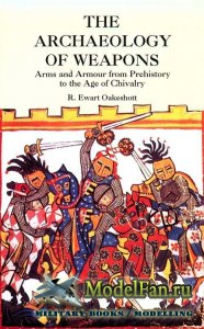 The Archaeology of Weapons: Arms and Armour from Prehistory to the Age of C ...