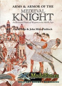 Arms & Armor of the Medieval Knight: An Illustrated History of Weaponry in  ...