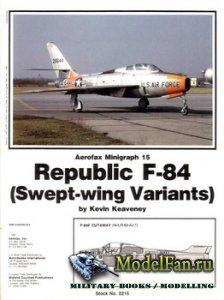 Aerofax Minigraph 15 - Republic F-84 (Swept-Wing Variants)