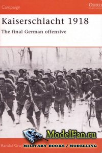 Osprey - Campaign 11 - Kaiserschlacht 1918. The Final German Offensive