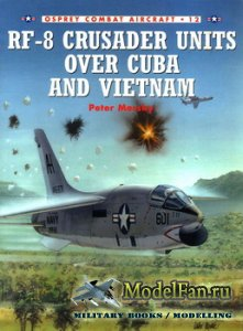 Osprey - Combat Aircraft 12 - RF-8 Crusader Units Over Cuba and Vietnam
