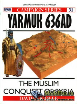 Osprey - Campaign 31 - Yarmuk 636Ad: The Muslim Conquest of Syria