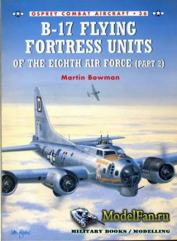 Osprey - Combat Aircraft 36 - B-17 Flying Fortress Units of the Eighth Air  ...