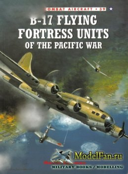 Osprey - Combat Aircraft 39 - B-17 Flying Fortress Units Of The Pacific War