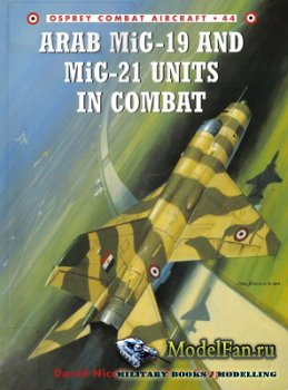 Osprey - Combat Aircraft 44 - Arab MiG-19 and MiG-21 Units In Combat