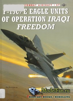 Osprey - Combat Aircraft 47 - F-15C/E Eagle Units Of Operation Iraqi Freedo ...