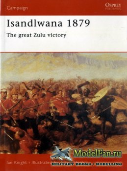 Osprey - Campaign 111 - Isandlwana 1879. The Great Zulu Victory