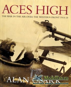 Aces High: The War in the Air Over the Western Front 1914-18 (Alan Clark)