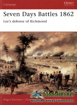 Osprey - Campaign 133 - Seven Days Battles 1862. Lee's Defense of Richmond