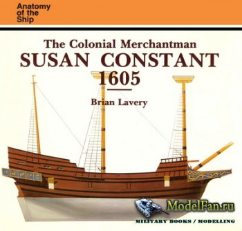 Anatomy Of The Ship - The Colonial Merchatman Susan Constant 1605