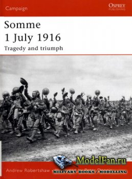 Osprey - Campaign 169 - Somme 1 July 1916. Tragedy and Triumph
