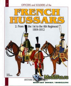 Officers and Soldiers 7 - French Hussars Volume 2: From the 1st to the 8th  ...