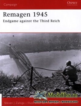 Osprey - Campaign 175 - Remagen 1945. Endgame Against the Third Reich