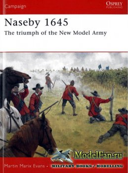 Osprey - Campaign 185 - Naseby 1645. The Triumph of the New Model Army