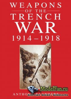 Weapons of the Trench War 1914-1918 (Anthony Saunders)