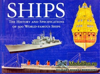 Ships: The History and Specification of 300 World-famous Ships (Chris Bisho ...