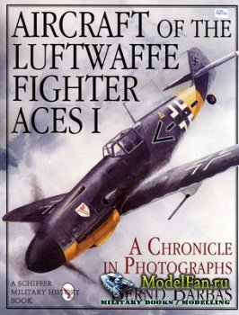Schiffer Publishing - Aircraft of the Luftwaffe Fighter Aces I - A Chronicl ...