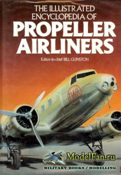 The Illustrated Encyclopedia of Propeller Airliners (Bill Gunston)