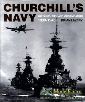 Churchill's Navy: The Ships, Men and Organisation 1939-1945 (Brian Lavery)