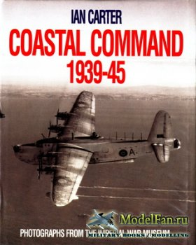 Coastal Command 1939-45: Photographs from the Imperial War Museum (Ian Cart ...