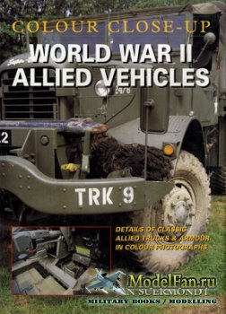 Crowood Press - World War II Allied Vehicles (Colour Close-Up)