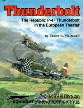 Squadron Signal (Specials Series) 6076 - Thunderbolt. The Republic P-47 Thu ...