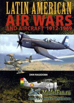 Latin American Air Wars and Aircraft 1912-1969 (Dan Hagedorn)