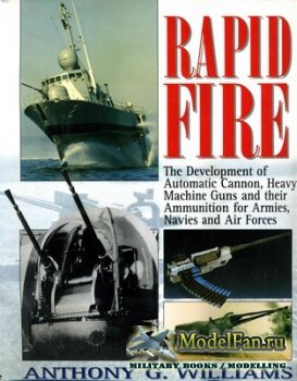 Airlife - Rapid Fire: The Development of Automatic Cannon, Heavy Machine Guns and their Ammunition for Armies, Navies and Air Forces