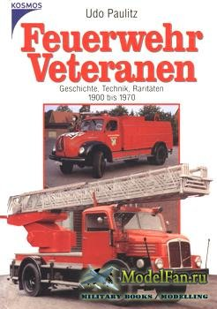 Feuerwehr Veteranen. Geschichte. Technik. Raritaten. 1900 bis 1970 (Udo Pau ...