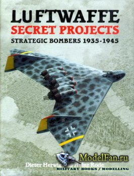 Midland - Luftwaffe Secret Projects - Strategic Bombers 1935-1945 (Dieter H ...