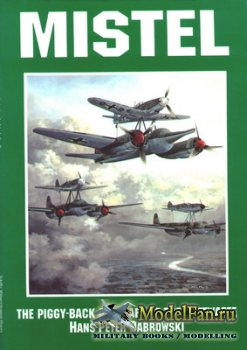 Schiffer Publishing - Mistel: The Piggy-Back Aircraft of the Luftwaffe