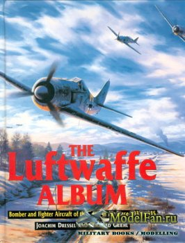The Luftwaffe Album - Bomber and Fighter Aircraft of the German Air Force 1 ...