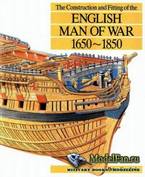 The Construction and Fitting of the English Man of War 1650-1850 (Peter Goodwin)