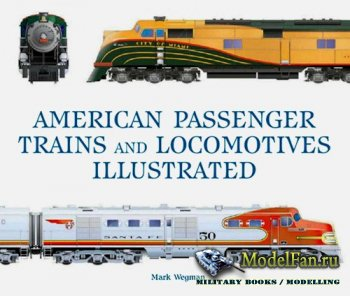 American Passenger Trains and Locomotives Illustrated (Mark Wegman)