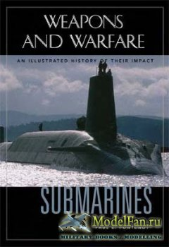 Submarines: Weapons and Warfare (Paul Fontenoy)