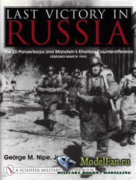 Schiffer Publishing - Last Victory in Russia: The SS-Panzerkorps and Manste ...