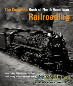 The Complete Book of North American Railroading (Mike Schafer, Kevin EuDaly ...