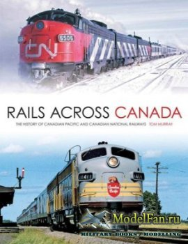 Rails Across Canada. The History of Canadian Pacific and Canadian National Railways (Tom Murray)