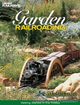 Garden Railroading. Getting Started in the Hobby (Kent Johnson)