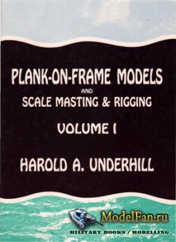 Plank-on-Frame Models and Scale Masting and Rigging. Volume 1: Scale Hull C ...