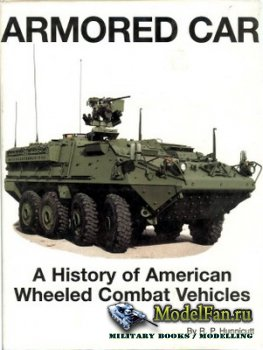 Armored Car: A History of the American Wheeled Combat Vehicles (R.P. Hunnic ...