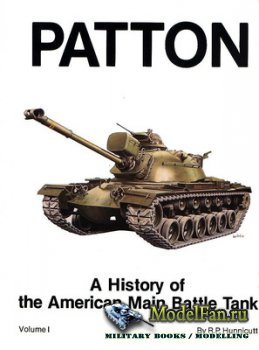 Patton: A History of the American Main Battle Tank (Volume I) (R.P. Hunnicu ...