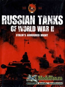 Russian Tanks of World War II. Stalin's Armoured Might (Tim Bean & Will Fo ...